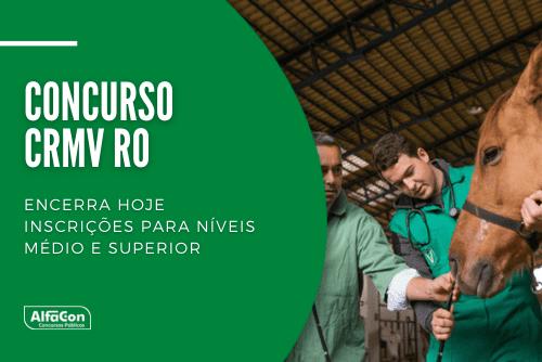 Destinado a preencher 71 vagas, concurso do CRMV RO (Conselho Regional de Medicina Veterinária de Rondônia) tem chances para auxiliar administrativo, agente fiscal e fiscal médico veterinário