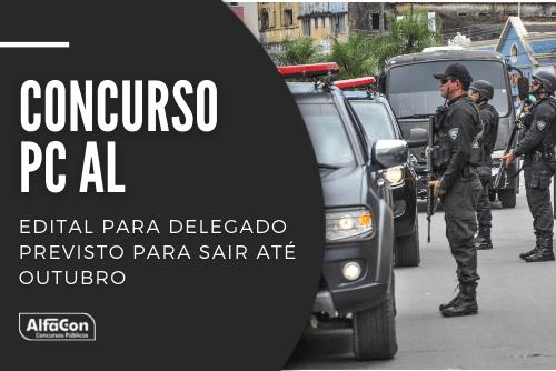 Concurso PC AL (Polícia Civil do Estado de Alagoas) deve contar com oferta de 40 vagas. Nível superior em direito e inicial de R$ 20,9 mil