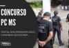 Novo concurso PC MS (Polícia Civil do Mato Grosso do Sul) será para 206 vagas de papiloscopista, agente e peritos. Nível superior, até R$ 9 mil