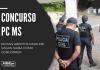 Com salários de até R$ 17 mil, concurso da PC MS (Polícia Civil de Mato Grosso do Sul) oferece chances para delegado, agente de polícia científica, perito criminal, perito papiloscopista e perito médico legista