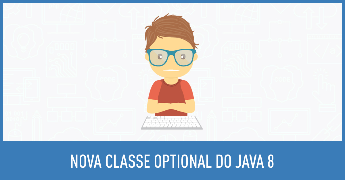 Chega de NullPointerException! Use o Optional do Java 8