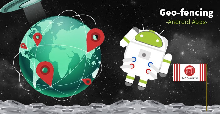 Geo-Fencing In Hyperlocal Android Apps – Whats, Whys And Hows