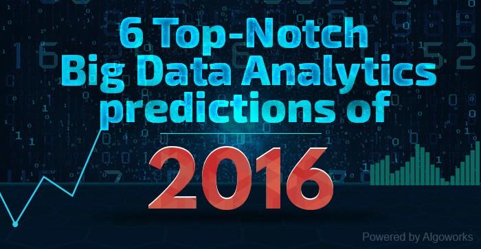 6 Top-Notch Big Data Analytics Predictions Of 2016