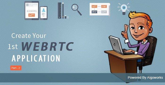 How to Develop Your First WebRTC Application – Part 2