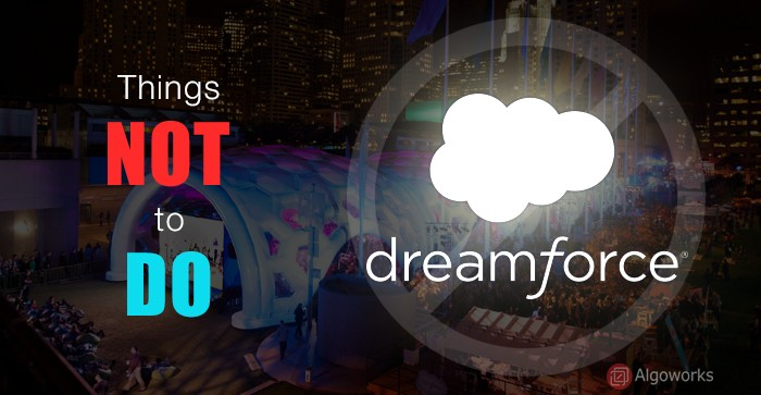 Things Not to do at Dreamforce : Tips and Tricks from Salesforce success community