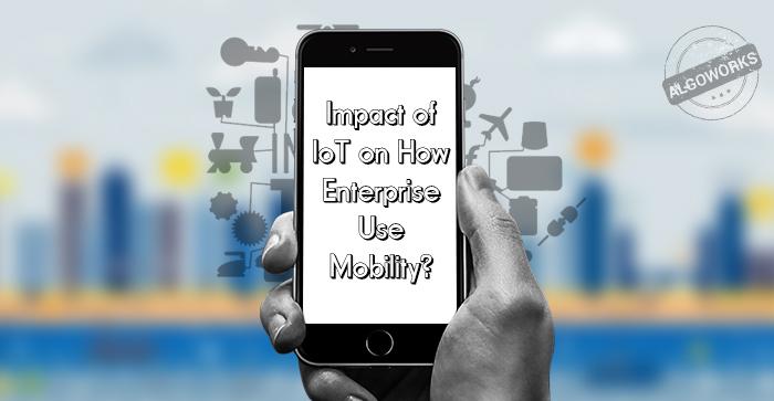 IoT Fuelling Enterprise Mobility