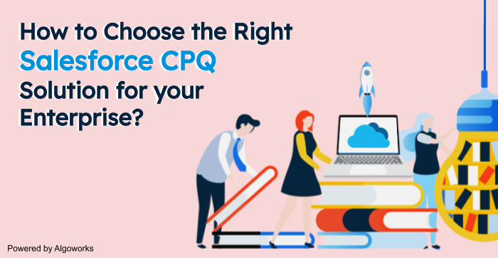 Choosing Right Salesforce CPQ Solution For Your Enterprise
