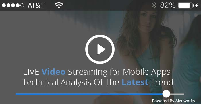 LIVE Video Streaming for Mobile Apps – Technical Analysis Of The Latest Trend