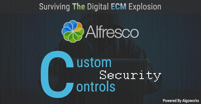 Surviving The Digital ECM Explosion – Alfresco Custom Security Controls