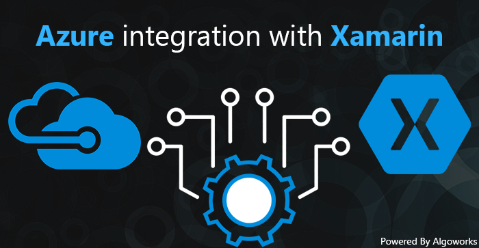 Xamarin App Development Using Microsoft Azure Services - Algoworks