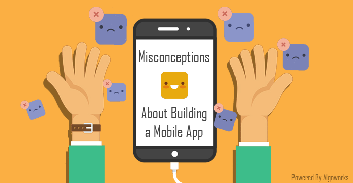 3 Misconceptions About How To Build A Mobile App