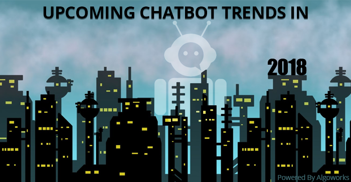 Upcoming Chatbots Trends In 2018 Marketers Must Know!