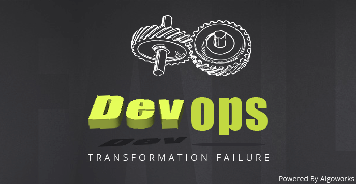 Facing DevOps Transformation Failure? These Might Be The Reasons!