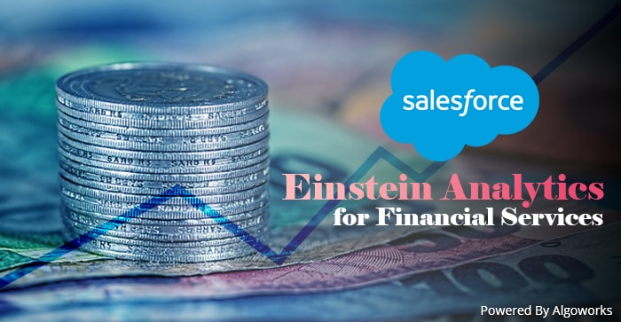 Reinforcing Fintech Companies, Salesforce Extends Einstein Analytics For Financial Services Cloud!