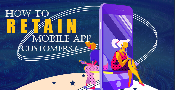 How To Retain Mobile App Customers | An Infographic