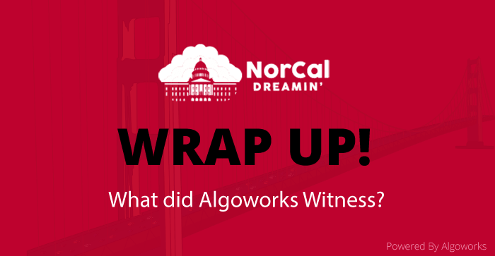 NorCal Dreamin' 2019 Wraps Up! What Did Algoworks Witness?