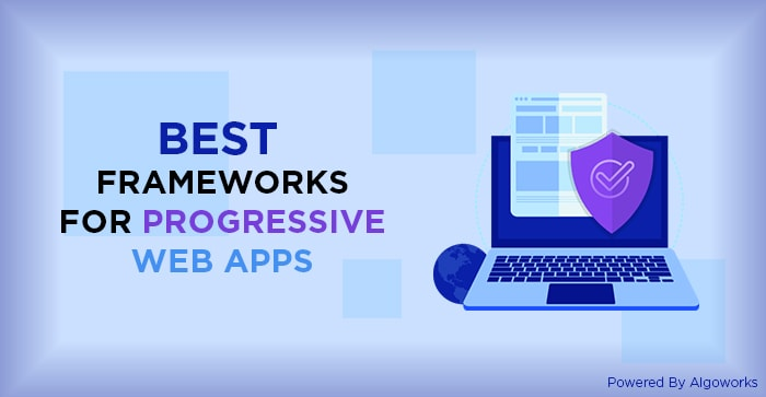5 Best Frameworks That Are Most Suitable For Progressive Web Applications