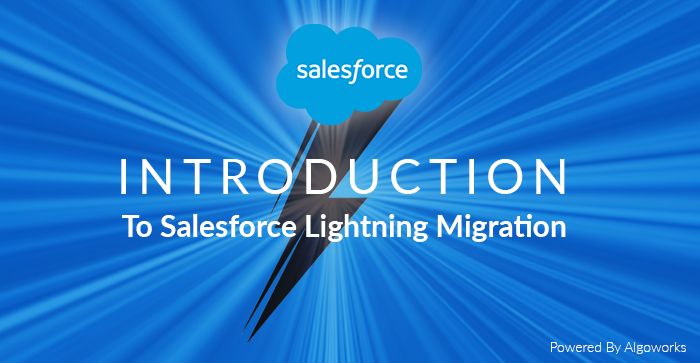 Introduction To Salesforce Lightning Migration – Part 1