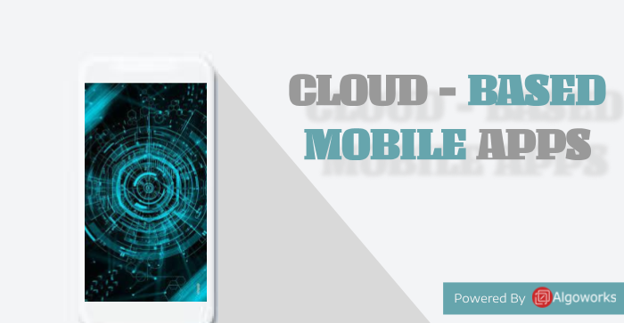 4 Convincing Reasons To Choose Cloud-based Mobile Applications