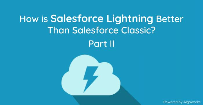Difference Between Salesforce Classic And Salesforce Lightning – Part 2