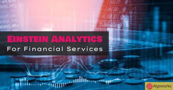 Reinforcing Fintech Companies, Salesforce Extends Einstein Analytics For Financial Services Cloud!