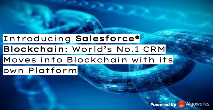 Introducing Salesforce Blockchain: World's No.1 CRM Moves into Blockchain with its own Platform