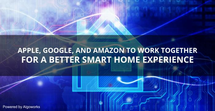 Apple, Google, and Amazon to Work Together for a Better Smart Home Experience