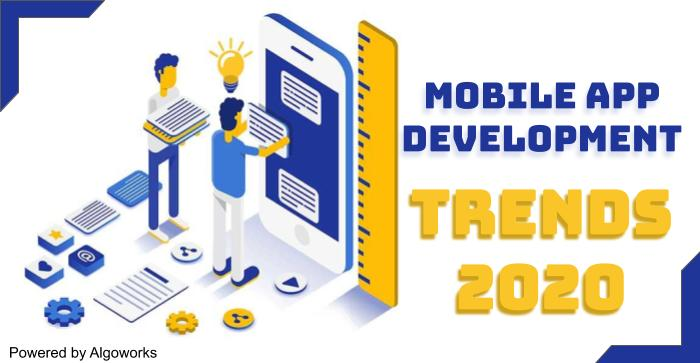 Top Mobile App Development Trends That Will Dominate 2020
