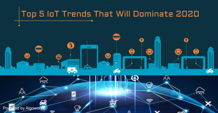 Top Five IoT Trends That Will Dominate 2020