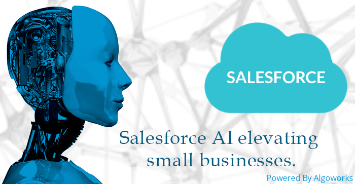 Salesforce Offers Artificial Intelligence To Ramp Up Small Businesses!