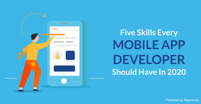 5 Skills Every Mobile Application Developer Should Possess In 2020