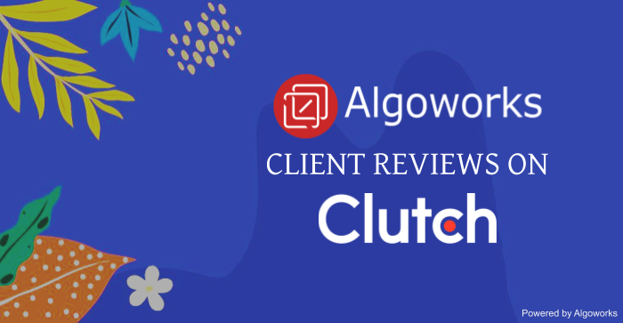 Algoworks Garners Exceptional Client Reviews on Clutch!