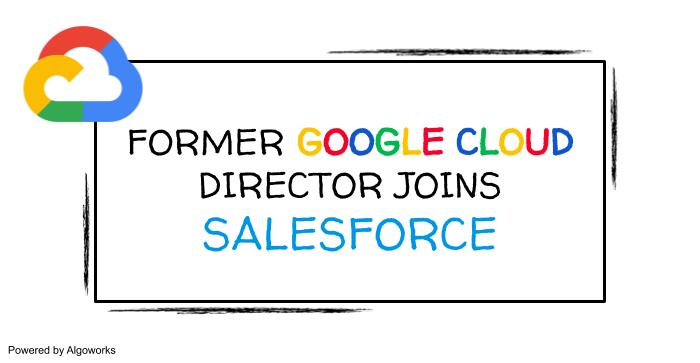 Ex Google Cloud ANZ Director Joins Salesforce