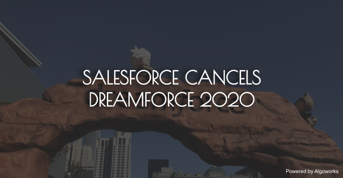 Salesforce Cancels Dreamforce 2020 as the Coronavirus Pandemic Continues to be on the Rise