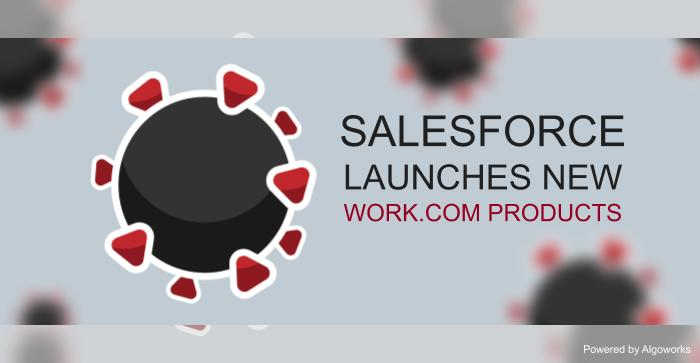 Salesforce Launches New Work.com Products to Help Organizations Make a Comeback After the COVID-19 Pandemic