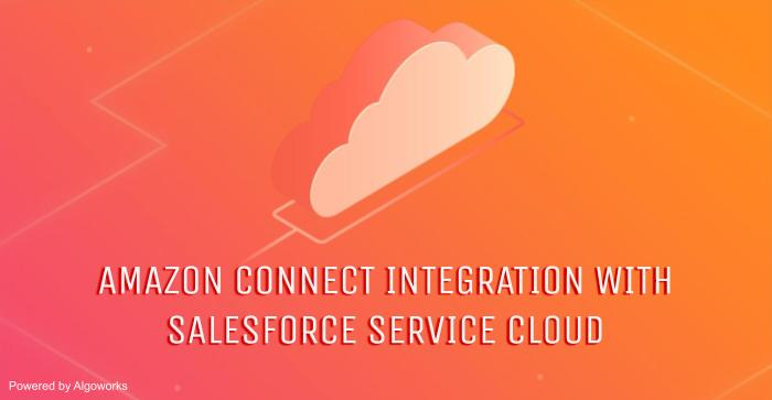 AWS and Salesforce Expand Partnership, Bring Amazon Connect and Service Cloud Together
