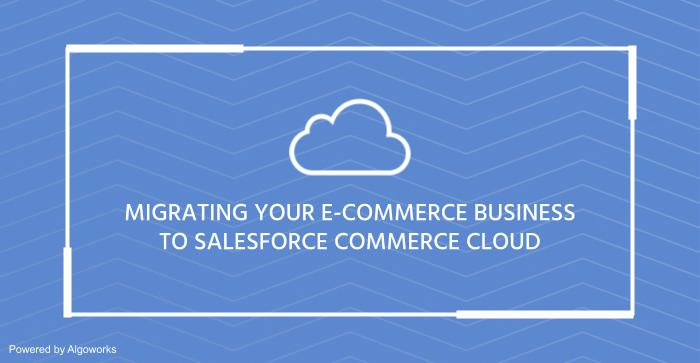 Why Should you Migrate your e-Commerce Business to Salesforce Commerce Cloud?