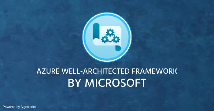 Microsoft Introduces the Azure Well-Architected Framework