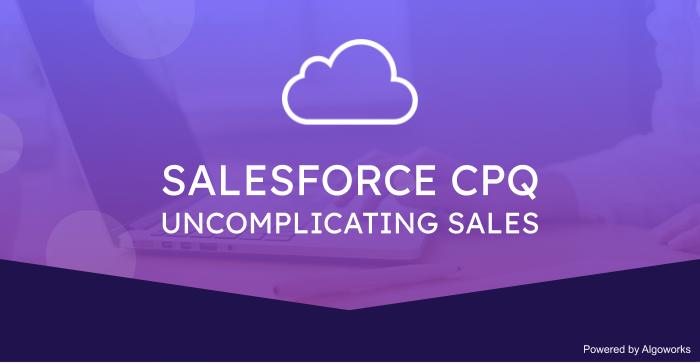 Salesforce CPQ: Uncomplicating Sales