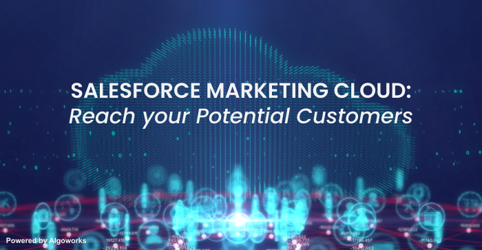 Reaching Potential Customers with Salesforce Marketing Cloud