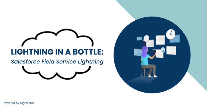 Lightning in a Bottle: Salesforce Field Service Lightning