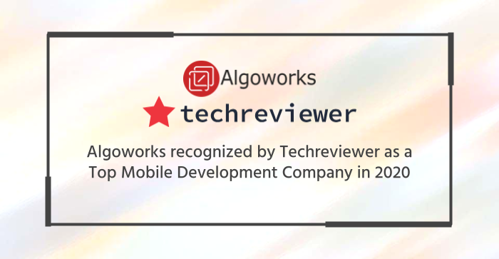Algoworks is recognized by Techreviewer as a Top Mobile Development Company in 2020!