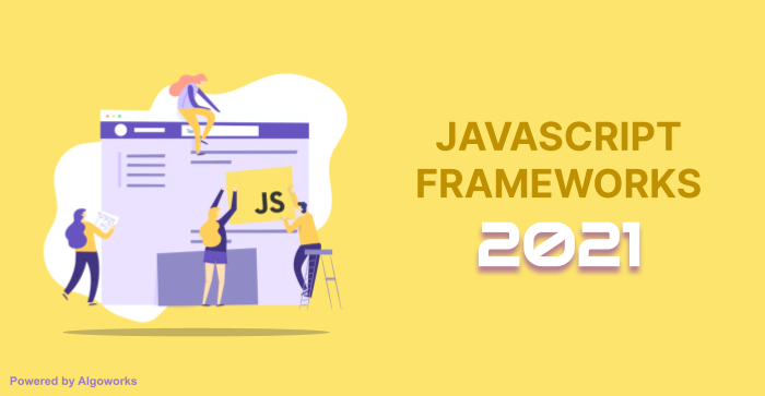 Top JavaScript Frameworks: What's Going to Rule 2021?