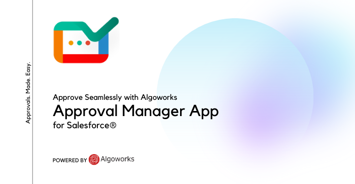 Approve Seamlessly with Algoworks Approval Manager App for Salesforce®