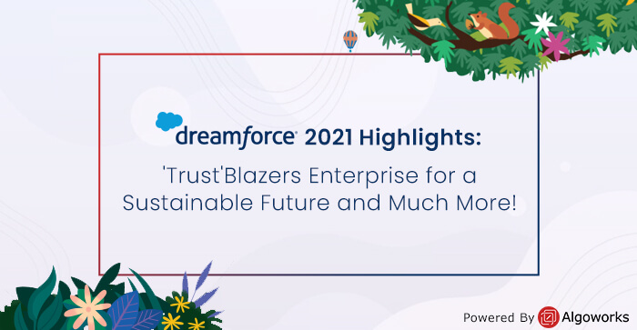 Dreamforce 2021 Highlights: 'Trust'Blazers Enterprise for a Sustainable Future and Much More!