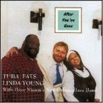 Tuba Fats / Linda Young: After You've Gone