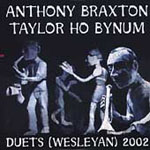 Anthony Braxton/ Taylor Ho Bynum: Duets (Wesleyan) 2002