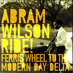 Abram Wilson: Ride! Ferris Wheel To The Modern Day Delta