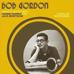 Bob Gordon: Quintet/Sextet with Herbie Harper and Jack Montrose Complete Recordings