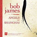 Bob James: Angels of Shanghai